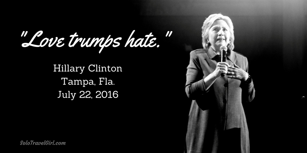 """""""Love trumps hate."""" Hillary Clinton in Tampa, Fla., July 22, 2016"""