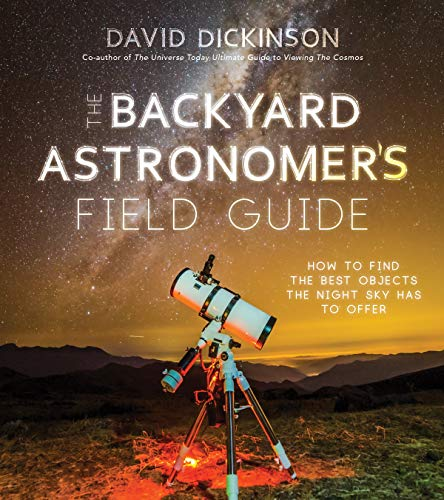 Pre-Order The Backyard Astronomer's Field Guide: How to Find the Best Objects the Night Sky has to Offer by David Dickinson on Amazon.